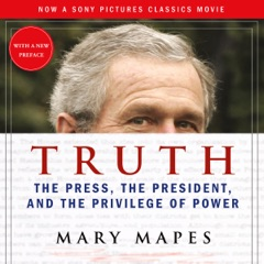 Truth: The Press, the President, and the Privilege of Power (Unabridged)