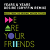 Desire (Gryffin Remix) - Years & Years