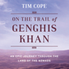Tim Cope - On the Trail of Genghis Khan: An Epic Journey Through the Land of the Nomads (Unabridged)  artwork