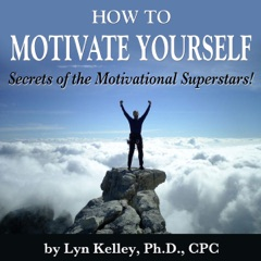 How to Motivate Yourself: Secrets of the Motivational Superstars! (Unabridged)