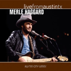 Live from Austin, TX: Merle Haggard