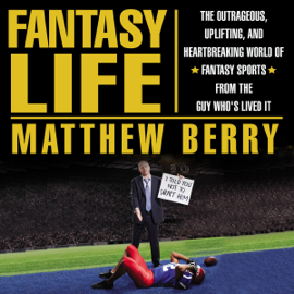 Fantasy Life: The Outrageous, Uplifting, and Heartbreaking World of Fantasy Sports from the Guy Who's Lived It (Unabridged) audiobook