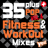 35 Plus Pop Fitness & WorkOut Mixes, Vol. 6 (Full-Length Pop Hits for Cardio, Conditioning, Training and Exercise)