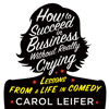 Carol Leifer - How to Succeed in Business Without Really Crying (Unabridged)  artwork