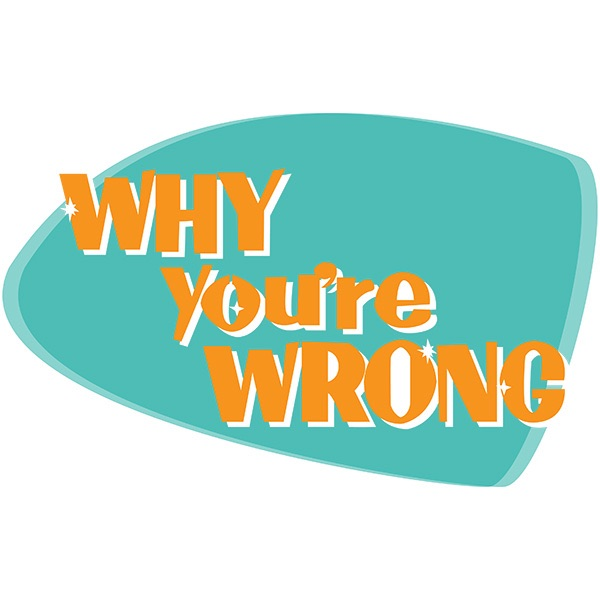 Why You're Wrong