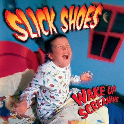 Wake Up Screaming - Slick Shoes