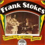 Frank Stokes - Chicken You Can Roast Behind the Moon