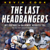 Kevin Cook - The Last Headbangers: NFL Football in the Rowdy, Reckless 70s - The Era that Created Modern Sports (Unabridged)  artwork