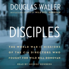 Disciples: The World War II Missions of the CIA Directors Who Fought for Wild Bill Donovan (Unabridged)