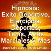 Hipnosis: Exito Deportivo, Ejercicios, Deportes, Tenis, Artes Marciales y Mas