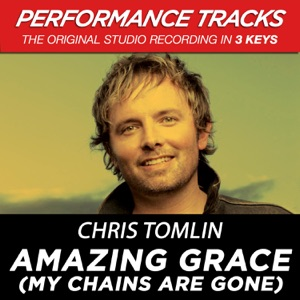 Chris Tomlin - Amazing Grace (My Chains Are Gone) (Low Key Performance Track Without Background Vocals)