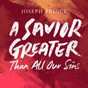 A Savior Greater Than All Our Sins - Joseph Prince