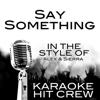 Say Something (In the Style of Alex & Sierra) [Karaoke Version] - Karaoke Hit Crew