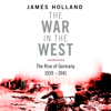 James Holland - The War in the West - A New History: Volume 1: Germany Ascendant 1939-1941 (Unabridged) artwork