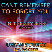 Can't Remember To Forget You In The Style Of Shakira And Rihanna Urban Source Karaoke - Urban Source Karaoke