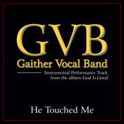 He Touched Me (Performance Tracks) - EP - Gaither Vocal Band - Gaither Vocal Band