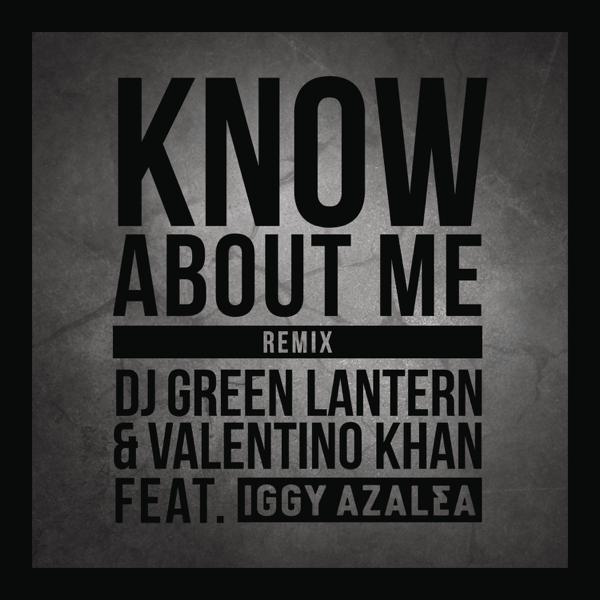 Know About Me (feat  Iggy Azalea) [Remix] - Single by DJ Green Lantern &  Valentino Khan