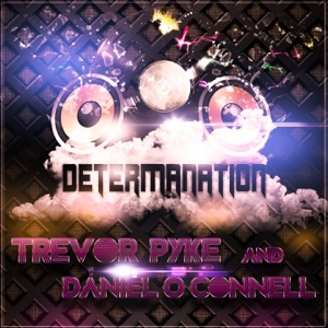 Trevor Pyke & Daniel O Connell - Determanation (Radio Edit)