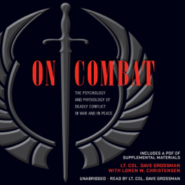 On Combat: The Psychology and Physiology of Deadly Conflict in War and in Peace (Unabridged) audiobook
