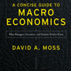 David A. Moss - A Concise Guide to Macroeconomics, Second Edition: What Managers, Executives, and Students Need to Know (Unabridged) artwork