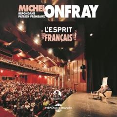 L'esprit français. Conférence-Débat. Michel Onfray répondant Patrick Frémeaux
