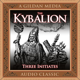 The Kybalion: A Study of Hermetic Philosophy of Ancient Egypt and Greece (Unabridged) audiobook