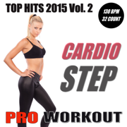 Top Hits 2015 - Cardio Step Workout Vol.2 (Non-Stop Mix 130 BPM - Ideal for Step, Cardio, Running, Gym, Cycling and General Fitness) - Pro Workout Music