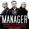 Mike Carson - The Manager: Inside the Minds of Football's Leaders (Unabridged) artwork