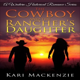 The Cowboy and the Rancher's Daughter: A Western Historical Romance Series Book 1 (Unabridged) - Kari Mackenzie mp3 listen download