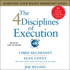 The 4 Disciplines of Execution: Achieving Your Wildly Important Goals (Unabridged)