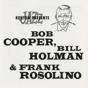 Kenton Presents Bob Cooper, Bill Holman & Frank Rosolino (Remastered)