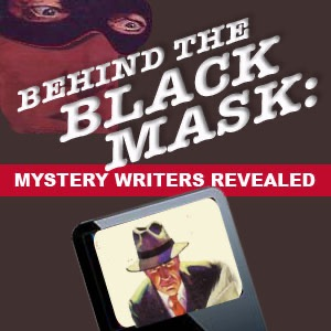 Behind the Black Mask: Mystery Writers Revealed