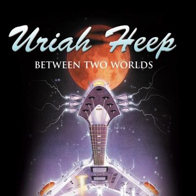 Between Two Worlds - Uriah Heep