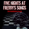 Five Nights at Freddy's Songs - TryHardNinja