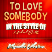 To Love Somebody (In the Style of Michael Buble) [Karaoke Version]