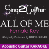 All of Me (Female Key) [Originally Performed By John Legend] [Acoustic Guitar Karaoke Version]