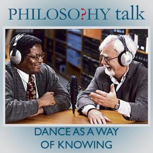 Philosophy Talk - 309: Dance as a Way of Knowing feat. Alva Noë
