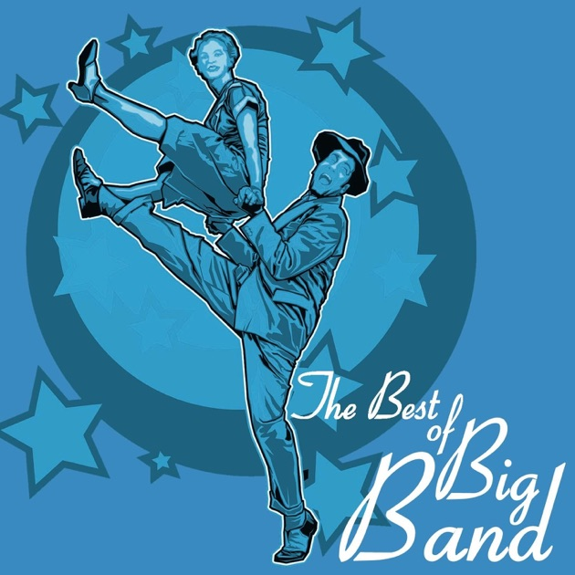 The Best Of Big Band: Classic Swing Dance Songs Of The