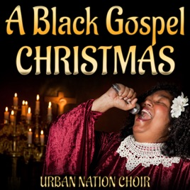 A Black Gospel Christmas by Urban Nation Choir on Apple Music