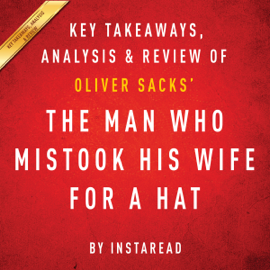 The Man Who Mistook His Wife for a Hat and Other Clinical Tales, by Oliver Sacks: Key Takeaways, Analysis, & Review (Unabridged) audiobook