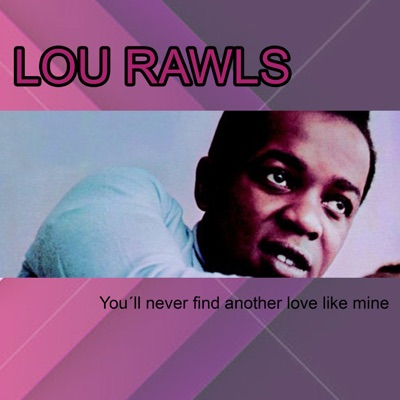You'll Never Find Another Love Like Mine - Lou Rawls