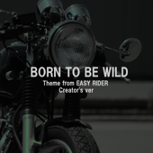 Born to Be Wild Theme from Easy Rider  Creator's Ver.