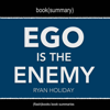 FlashBooks Book Summaries - Book Summary: Ego Is the Enemy by Ryan Holiday (Unabridged)  artwork