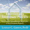 Lindsay C. Gibson PsyD - Adult Children of Emotionally Immature Parents: How to Heal from Distant, Rejecting, or Self-Involved Parents (Unabridged) portada