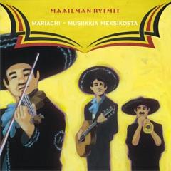 Maailman Rytmit - Mariachi - Musiikkia Meksikosta