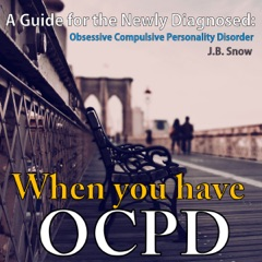 When You Have OCPD: A Guide for the Newly Diagnosed - Obsessive Compulsive Personality Disorder: Transcend Mediocrity, Book 13 (Unabridged)