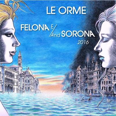 Felona e/and Sorona 2016 - Le Orme