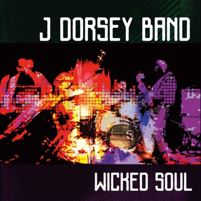 Wicked Soul - J Dorsey Band album