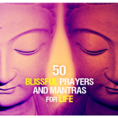 50 Blissful Prayers and Mantras for Life: Spiritual Music for Relaxation Yoga Meditation, Therapeutic Touch for the Soul