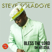 Bless the Lord Oh My Soul - Steve Soladoye